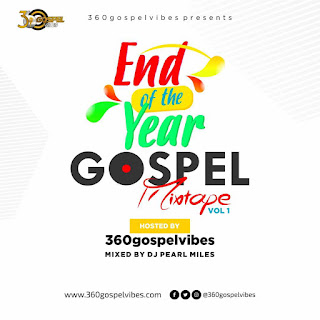 360gospelvibes End of The Year Mixtape 2017