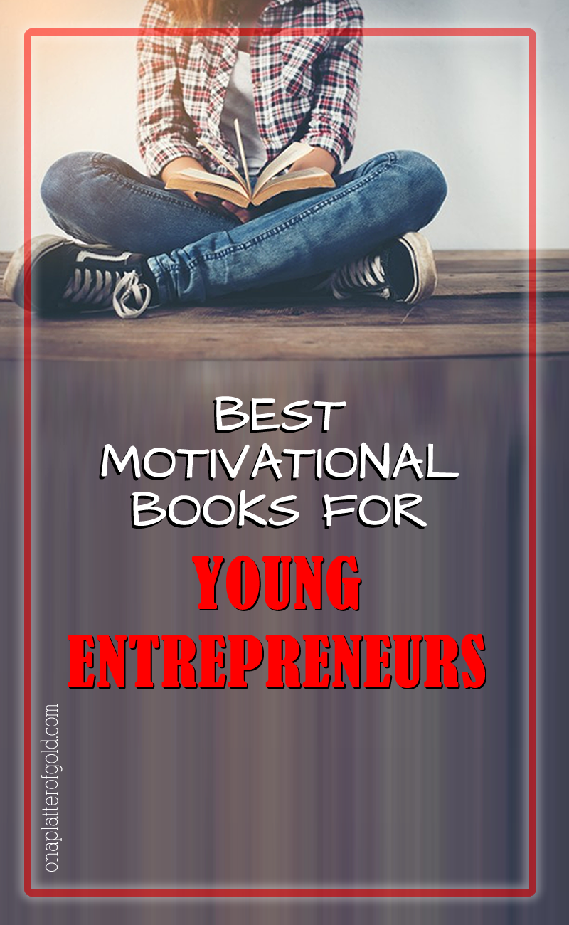 Best Motivational Books Young Entrepreneurs Wish To Have Read Before Starting A Business