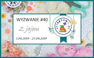 http://infoscrapkowo.blogspot.com/2019/04/wyzwanie-40-z-jajem.html
