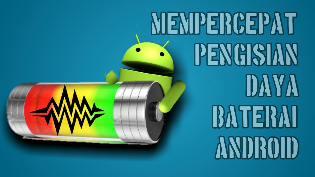 tips mengisi daya baterai android anda lebih cepat
