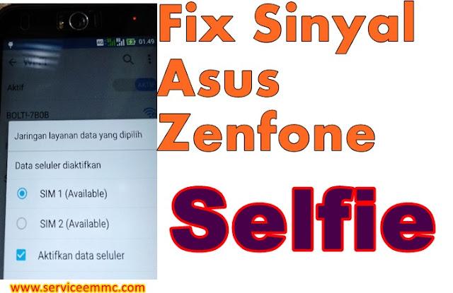 Cara memperbaiki sinyal asus zenfone selfie Z00ud yang tidak keluar
