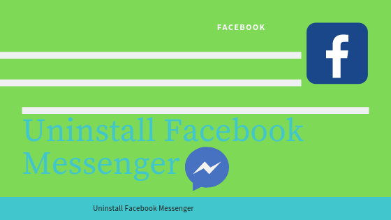 Uninstall Facebook Messenger
