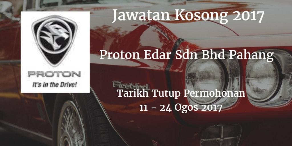 Jawatan Kosong Proton Edar Sdn Bhd Pahang 11 - 24 Ogos 2017