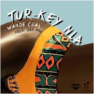 Wande Coal - Tur- Key Nla Mp3 download