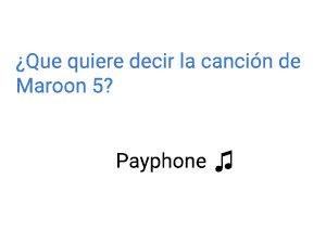 Significado de la canción Payphone Maroon 5.