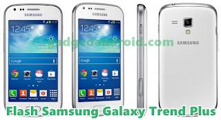 Cara Flashing Samsung Galaxy Trend Plus GT Cara Flash Samsung Galaxy Trend Plus GT-S7580 Via Odin