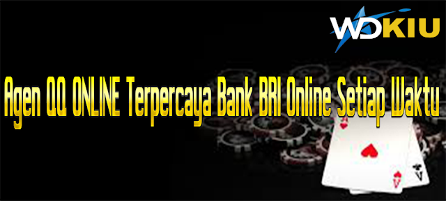 Agen QQ ONLINE Terpercaya Bank BRI Online Setiap Waktu