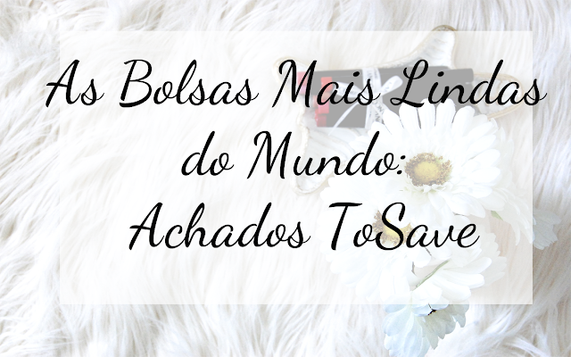 As Bolsas Mais Lindas do Mundo: Achados ToSave