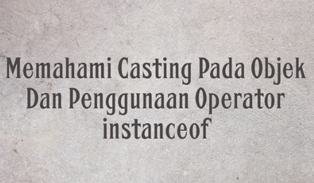 casting objek dan operator instanceof