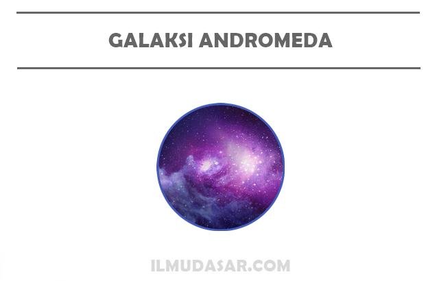 Pengertian Galaksi Andromeda, Ciri Galaksi Andromeda