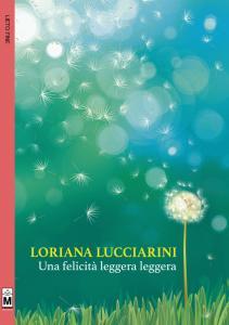 Una felicità leggera leggera, Loriana Lucciarini - Gli scrittori della porta accanto