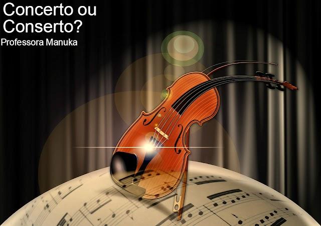 Concerto ou Conserto: Qual usar?