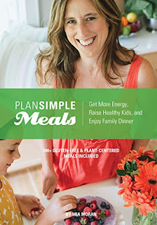 Plan Simple Meals: Get More Energy, Raise Healthy Kids, and Enjoy Family Dinner by Mia Moran