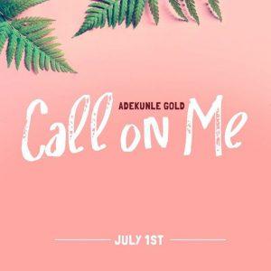 MUSIC: Adekunle Gold – Call On Me
