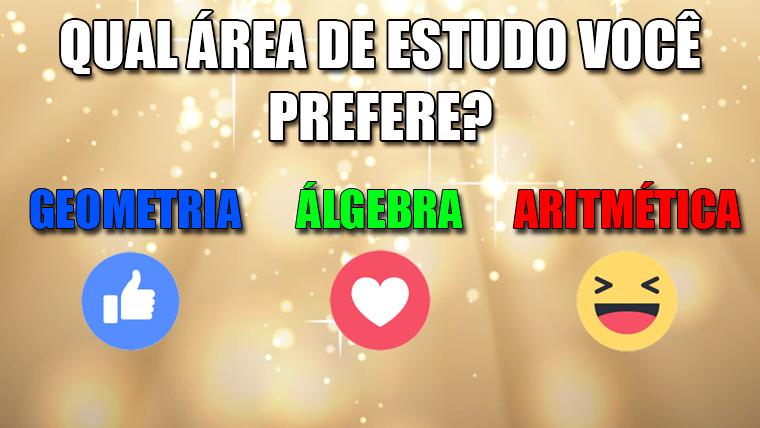 Qual área você acha mais interessante: álgebra, aritmética ou geometria?
