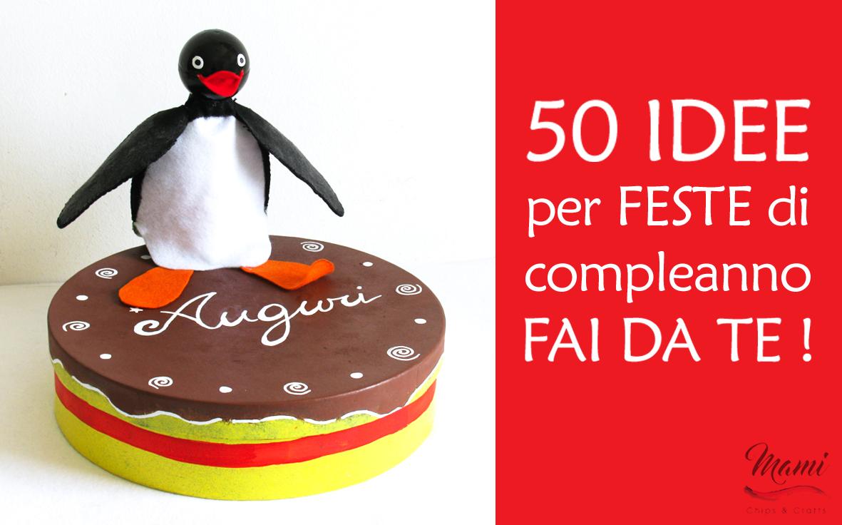 Mami Chips Crafts 50 Idee Per Organizzare Feste Di Compleanno Fai