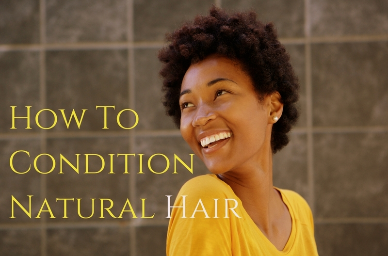 Going Natural - How To Condition Natural Hair
