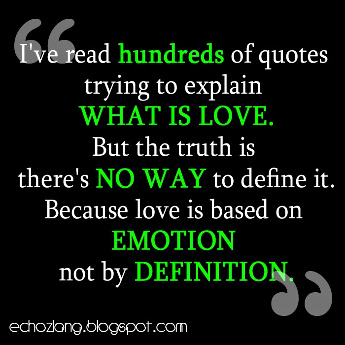 Love is based on emotion not by definition.