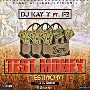 TRENDING HIT: Dj Kay ft F2_Test money [Testimony]