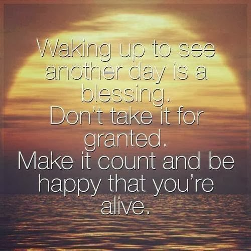 Make Your Day Count Quotes: Classic Quotes: Waking Up To See Another Day Is A Blessing
