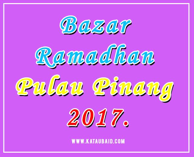 Bazar Ramadhan Pulau Pinang 2017.
