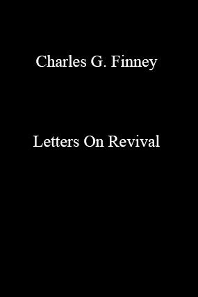 Charles G. Finney-Letters On Revival-