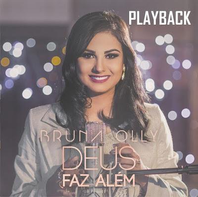 Bruna Olly - Deus Faz Além - Playback 2017