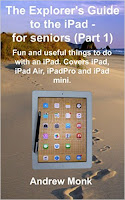 The Explorer's Guide to the iPad - for seniors (Part 1): Fun and useful things to do with an iPad. Covers iPad, iPad Air, iPad Pro and iPad mini