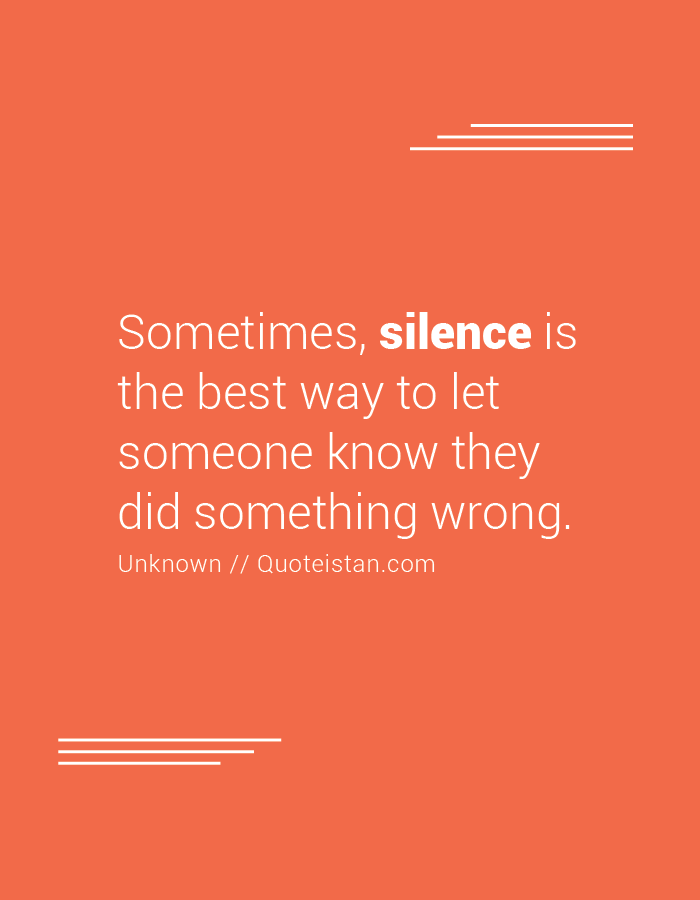 Sometimes, silence is the best way to let someone know they did something wrong.