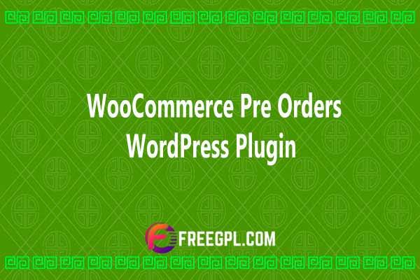 WooCommerce Pre Orders WordPress Plugin Nulled Download Free