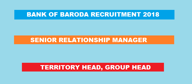 BANK OF BARODA RECRUITMENT  2018- APPLY ONLINE FOR 424 SENIOR RELATIONSHIP MANAGER & OTHER POSTS
