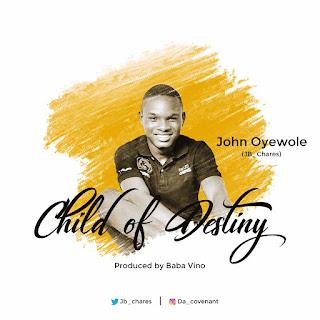 MUSIC : Child of Destiny - John Oyewole     Free Download
