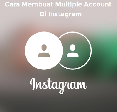 Cara membuat Multiple Account di Instagram