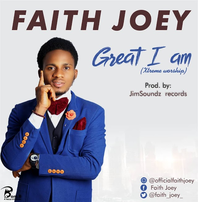 #MUSIC: FAITH JOEY- Great I Am