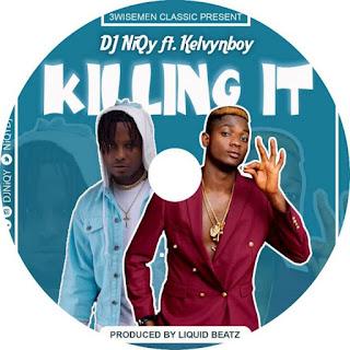 DJ NiQy ft KELVYNBOY  – KILLING IT ( PRODUCE BY Liquid Beatz)(Download)