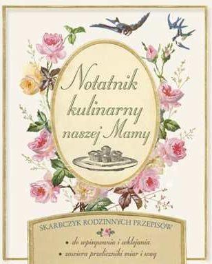"""""""Notatnik kulinarny naszej Mamy"""", oprac. Marcin Nowicki"""