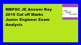 WBPSC JE Answer Key 2016 Cut off Marks Junior Engineer Exam Analysis