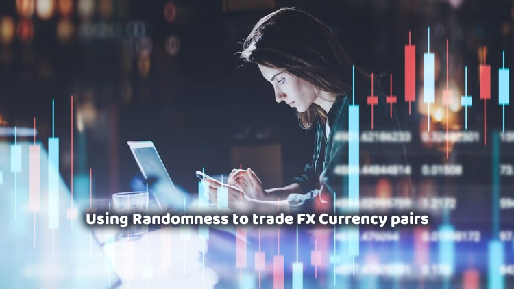 Using Randomness to trade FX Currency pairs