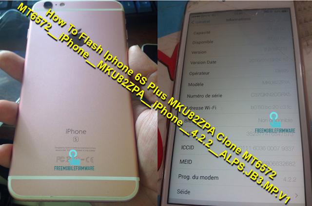 How To Flash Iphone 6S Plus MKU82ZPA Clone MT6572