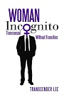 https://www.amazon.com/Woman-Incognito-Transsexual-Without-Transition-ebook/dp/B016X95RA4