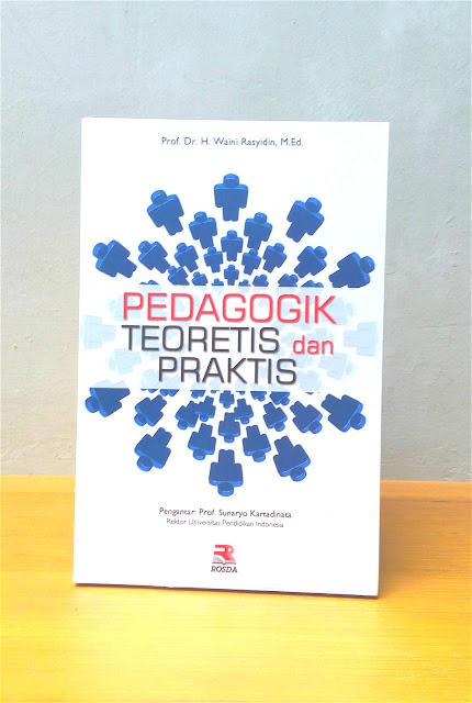 PEDAGOGIK TEORITIS DAN PRAKTIS, Prof. Dr. H. Waini Rasyidin, M.Ed.