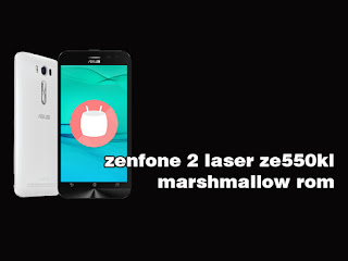 asus zenfone 2 laser ze550kl marshmallow firmware