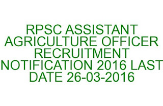 RPSC ASSISTANT AGRICULTURE OFFICER RECRUITMENT NOTIFICATION 2016 33 JOBS LAST DATE 26-03-2016