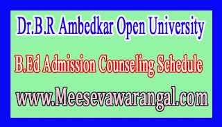 Dr.B.R Ambedkar Open University B.Ed Admission Counseling Schedule