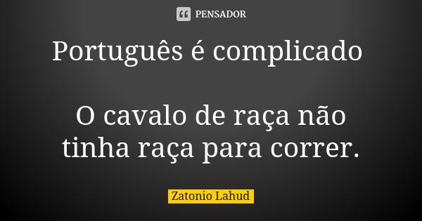 Português é complicado: O cavalo de raça não tinha raça para correr