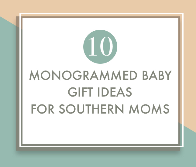 monogrammed baby gifts for southern moms