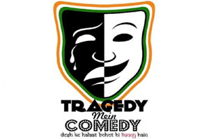 Tragedy Mein Comedy