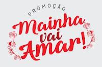 Promoção Mainha vai Amar mainhavaiamar.com.br