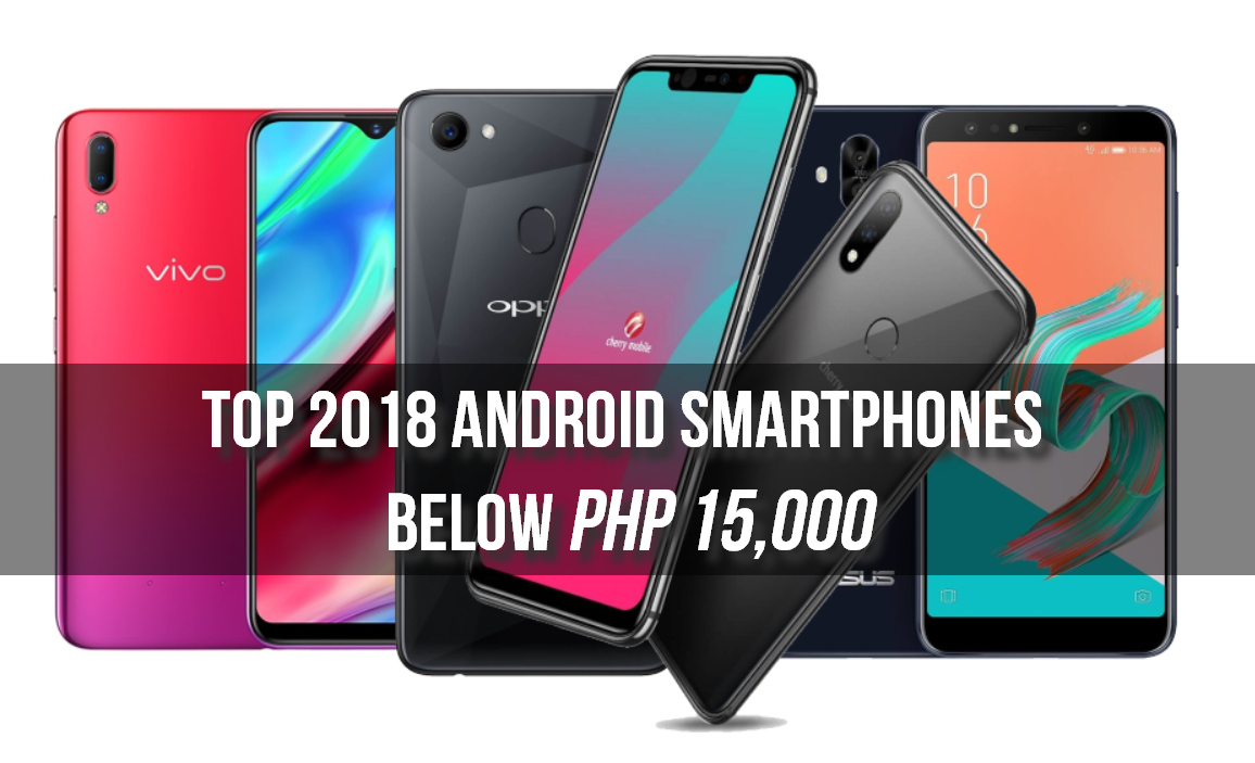 Top 2018 Android Smartphones Below PHP 15000 $300 USD
