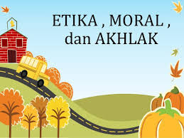 Antara Etika Moral dan Akhlak